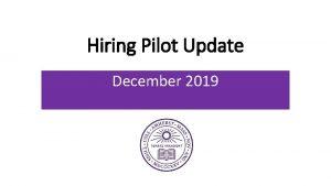 Hiring Pilot Update December 2019 Hiring Pilot Goals