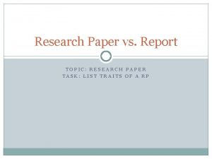 Research Paper vs Report TOPIC RESEARCH PAPER TASK