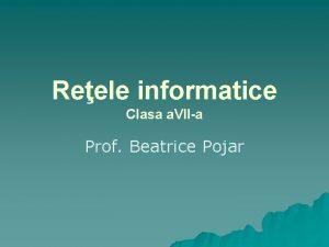Reele informatice Clasa a VIIa Prof Beatrice Pojar
