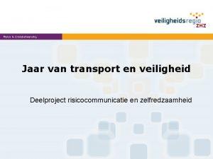 Risico Crisisbeheersing Jaar van transport en veiligheid Deelproject