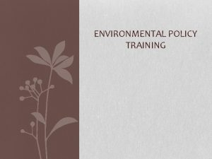 ENVIRONMENTAL POLICY TRAINING Environmental Compliance Consists of Environmental