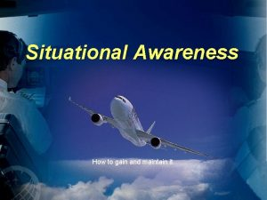 Situational Awareness How to gain and maintain it