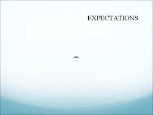 EXPECTATIONS Expectations Section Two Structure Teach Correct Fluently