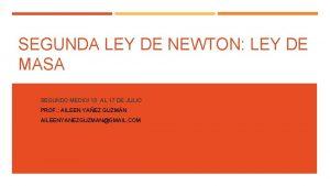 SEGUNDA LEY DE NEWTON LEY DE MASA SEGUNDO