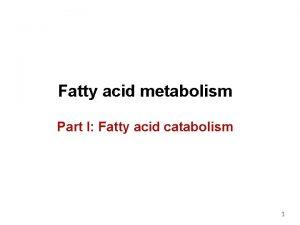Fatty acid metabolism Part I Fatty acid catabolism