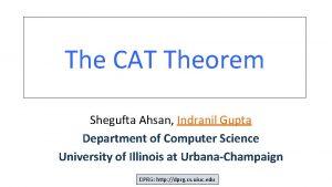 The CAT Theorem Shegufta Ahsan Indranil Gupta Department