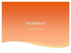 Parallelism WF Chapter 19 Parallelism Uses matching words