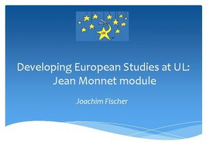 Developing European Studies at UL Jean Monnet module