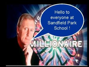Hello to everyone at Sandfield Park School What