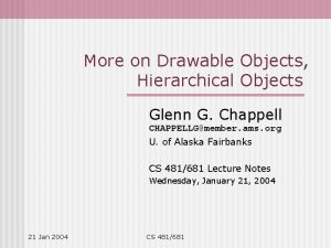 More on Drawable Objects Hierarchical Objects Glenn G