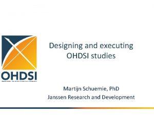 Designing and executing OHDSI studies Martijn Schuemie Ph