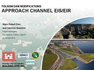 FOLSOM DAM MODIFICATIONS APPROACH CHANNEL EISEIR Major Robert