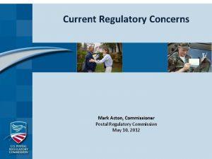 Current Regulatory Concerns Mark Acton Commissioner Postal Regulatory