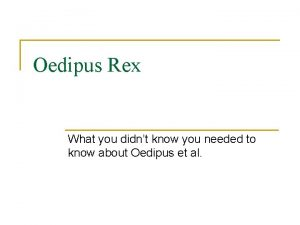 Oedipus Rex What you didnt know you needed