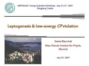 IMPRSGK Young Scientist Workshop July 23 27 2007