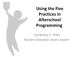 Using the Five Practices in Afterschool Programming Kymberley