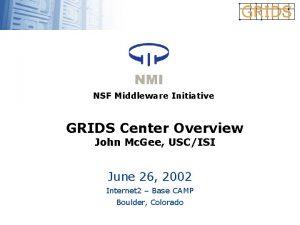 NSF Middleware Initiative GRIDS Center Overview John Mc