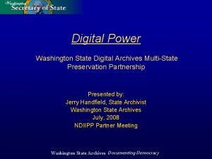 Digital Power Washington State Digital Archives MultiState Preservation