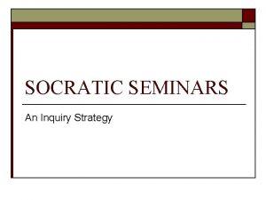 SOCRATIC SEMINARS An Inquiry Strategy Socratic Seminar Vision