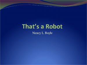 Thats a Robot Nancy L Boyle Agenda Robot