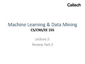 Machine Learning Data Mining CSCNSEE 155 Lecture 2