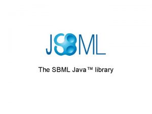 The SBML Java library Concept of JSBML Compromise