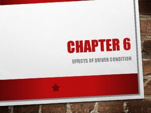 CHAPTER 6 ITION EFFECTS OF DRIVER COND VOCABULARY