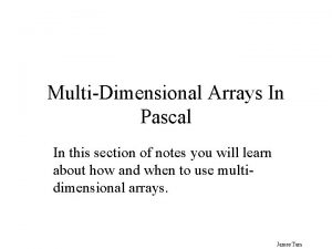 MultiDimensional Arrays In Pascal In this section of