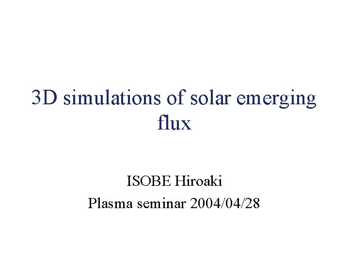 3 D simulations of solar emerging flux ISOBE