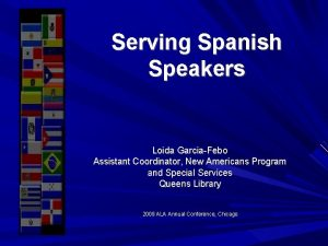 Serving Spanish Speakers Loida GarciaFebo Assistant Coordinator New