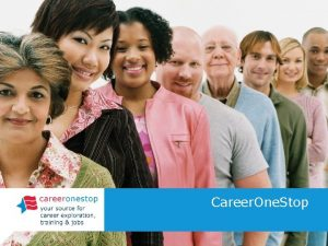 Career One Stop About Career One Stop offers