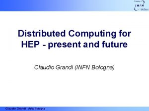 Distributed Computing for HEP present and future Claudio