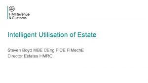 Intelligent Utilisation of Estate Steven Boyd MBE CEng