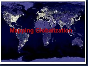 Mapping Globalization 1 What does globalization mean What