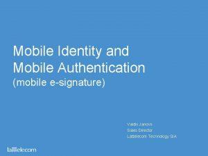 Mobile Identity and Mobile Authentication mobile esignature Valdis