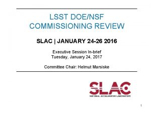 LSST DOENSF COMMISSIONING REVIEW SLAC JANUARY 24 26