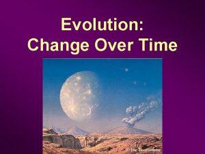 Evolution Change Over Time Origin of Life Abiogenesis