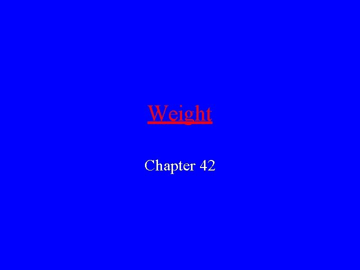 Weight Chapter 42 Weight The weight of an