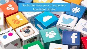 Redes Sociales para tu negocio e Identidad Digital