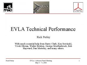 EVLA Technical Performance Rick Perley With much essential