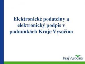 Elektronick podatelny a elektronick podpis v podmnkch Kraje