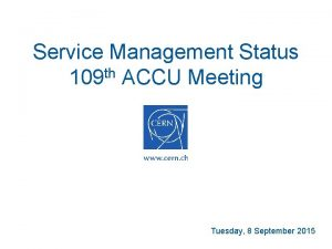 Service Management Status 109 th ACCU Meeting Tuesday
