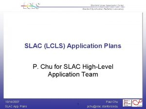 SLAC LCLS Application Plans P Chu for SLAC