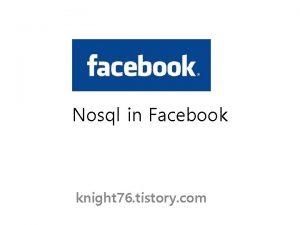 Nosql in Facebook knight 76 tistory com Facebook