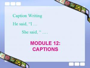 Caption Writing He said I She said MODULE