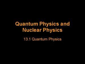 Quantum Physics and Nuclear Physics 13 1 Quantum