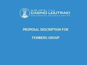 PROPOSAL DESCRIPTION FOR FEINBERG GROUP It is considered