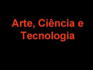 Arte Cincia e Tecnologia Objetivos da Disciplina Arte