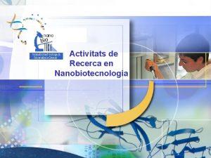 Activitats de Recerca en Nanobiotecnologia Histria Lnies de