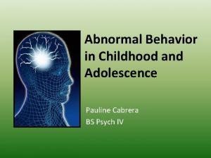 Abnormal Behavior in Childhood and Adolescence Pauline Cabrera